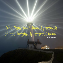 The light that shines farthest shines brightest nearest home.